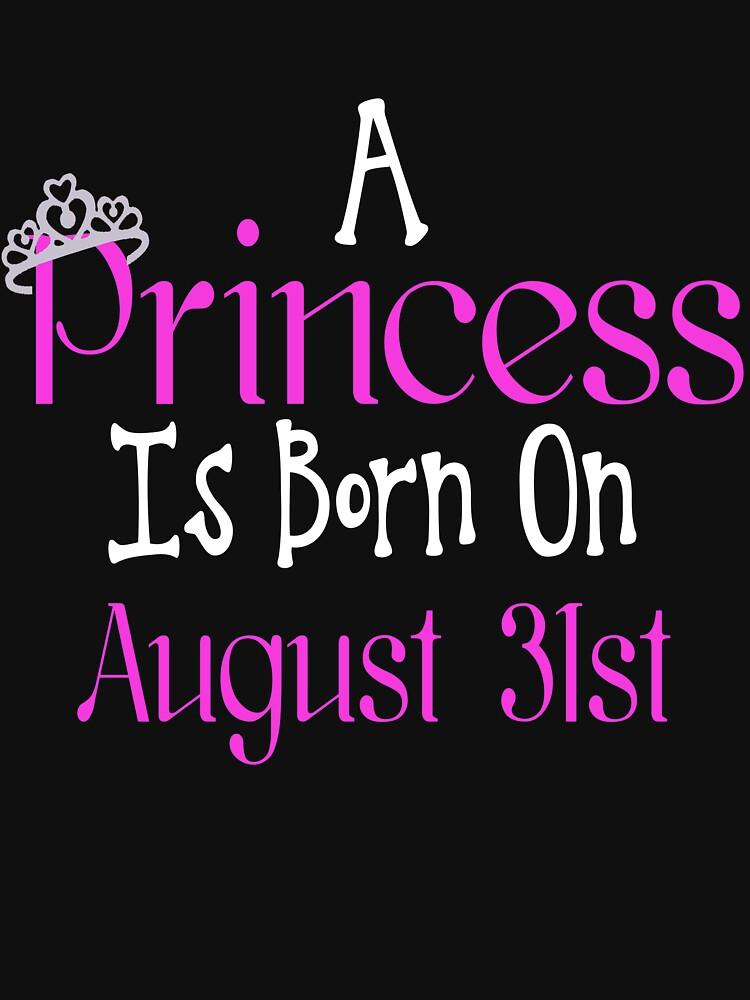 A Princess Is Born On August 31st Funny Birthday T-Shirt by matt76c