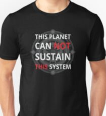 This Planet Can Not Sustain This System - Protest Earth Environment Text Typography Unisex T-Shirt