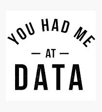 You had me at data Photographic Print