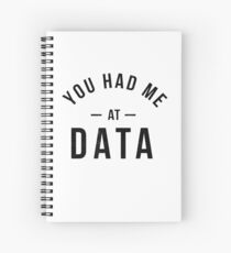 You had me at data Spiral Notebook