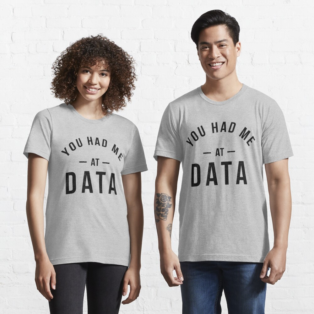 You had me at data Essential T-Shirt