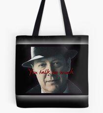 Raymond 'Red' Reddington - You talk too much Print Tote Bag