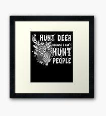 I Hunt Deer Because I Can't Hunt People T Shirt Framed Print