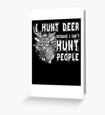 I Hunt Deer Because I Can't Hunt People T Shirt Greeting Card