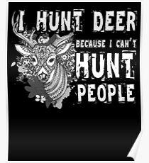I Hunt Deer Because I Can't Hunt People T Shirt Poster