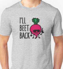 I'll beet back Unisex T-Shirt