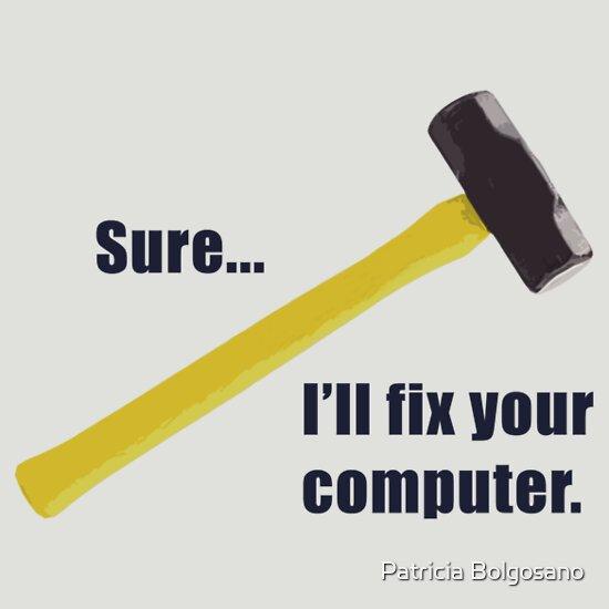 TShirtGifter presents: Sure...I'll fix your computer