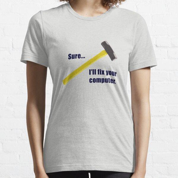 Sure...I'll fix your computer Essential T-Shirt