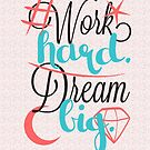 Work Hard. Dream Big. by Tomas Cacko