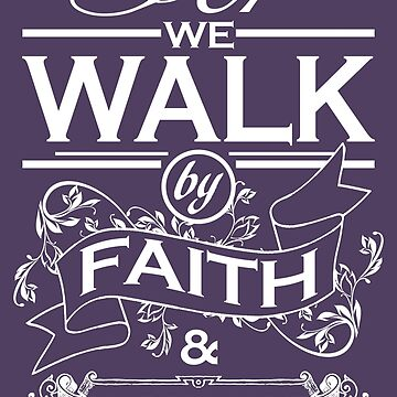 Walk By Faith by GraphicEddie