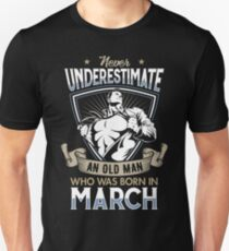 Never Underestimate an Old Man who was Born in March T-shirt T-Shirt