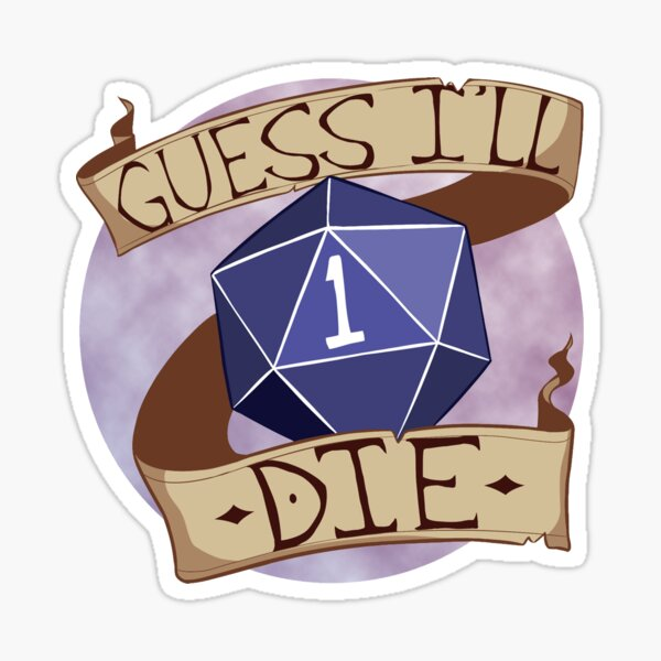 Guess I'll Die Sticker