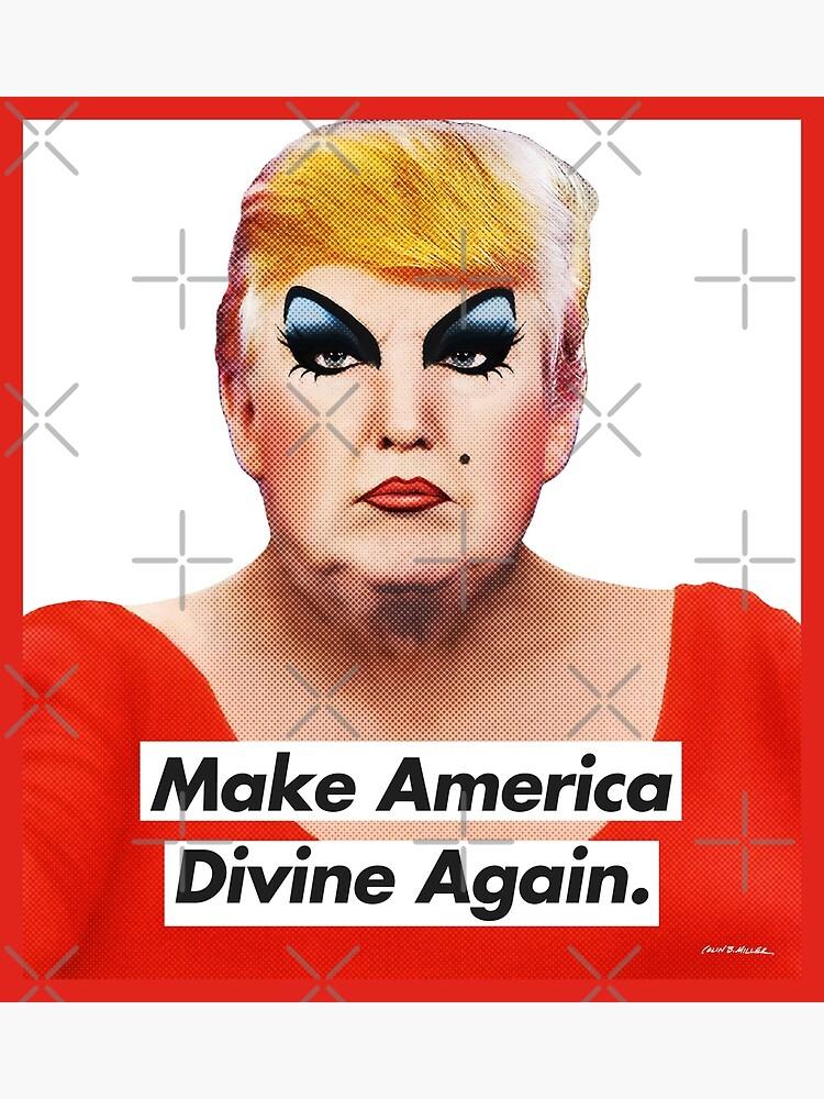Make America Divine Again by cbmiller