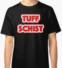 Tuff Schist Classic T-Shirt