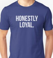 Honestly Loyal Quote Unisex T-Shirt