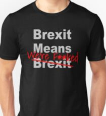 Brexit Means We're F'ed - Anti Brexit - Pro EU T-Shirt