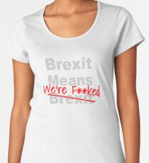 Brexit Means We're F'ed - Anti Brexit - Pro EU Women's Premium T-Shirt