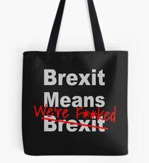 Brexit Means We're F'ed - Anti Brexit - Pro EU Tote Bag