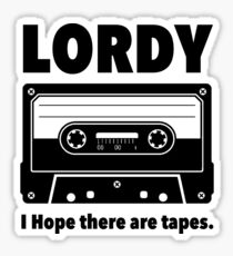 Lordy. I HOPE there are tapes. Sticker