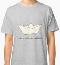 I am not a vessel:  paper boat  Classic T-Shirt