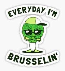 Everyday I'm Brusselin' Sticker