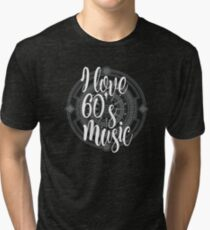 I Love 60's Music - Cool Sixtiess Lover Vintage Style Typography Design Tri-blend T-Shirt