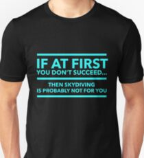 Funny If At First You Don't Succeed, Skydiving Probably Isn't For You T-shirt T-Shirt