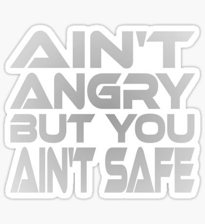 Ain't Angry But You Ain't Safe Sticker