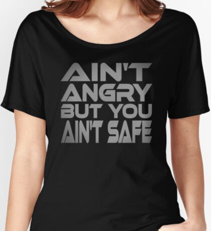 Ain't Angry But You Ain't Safe Women's Relaxed Fit T-Shirt