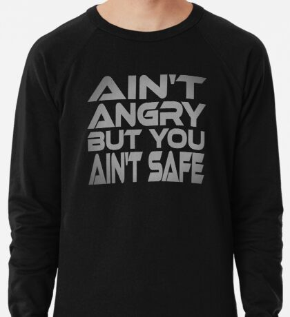 Ain't Angry But You Ain't Safe Lightweight Sweatshirt