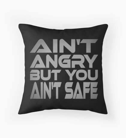 Ain't Angry But You Ain't Safe Throw Pillow