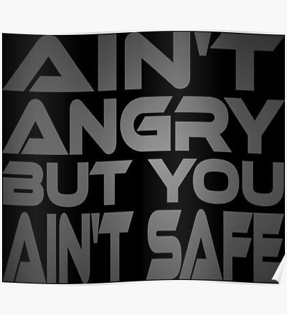 Ain't Angry But You Ain't Safe Poster