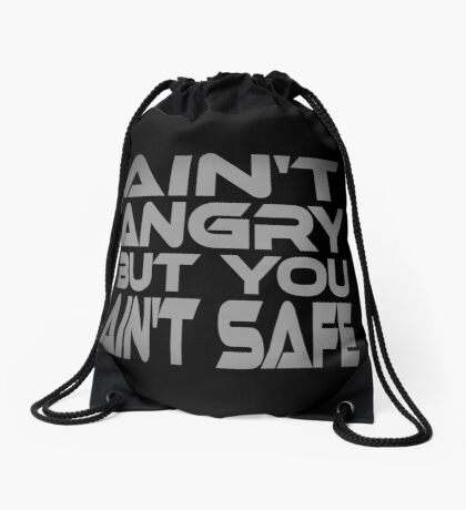 Ain't Angry But You Ain't Safe Drawstring Bag