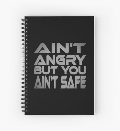 Ain't Angry But You Ain't Safe Spiral Notebook