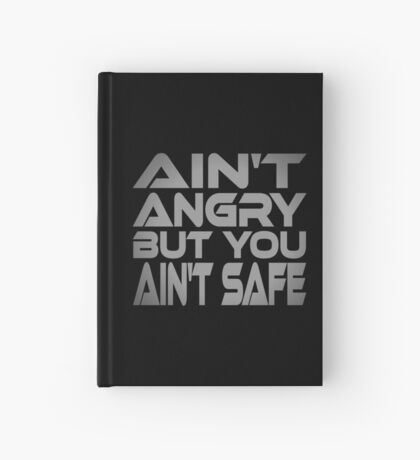 Ain't Angry But You Ain't Safe Hardcover Journal