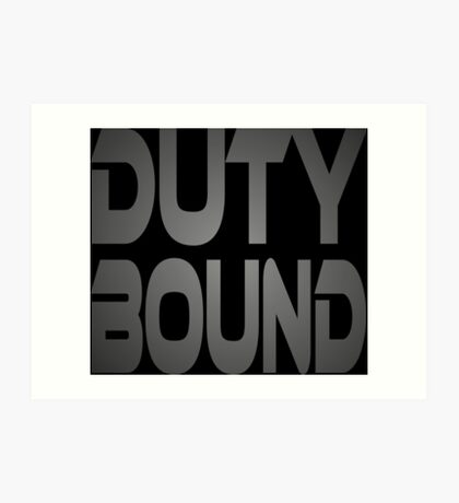 Duty Bound Art Print