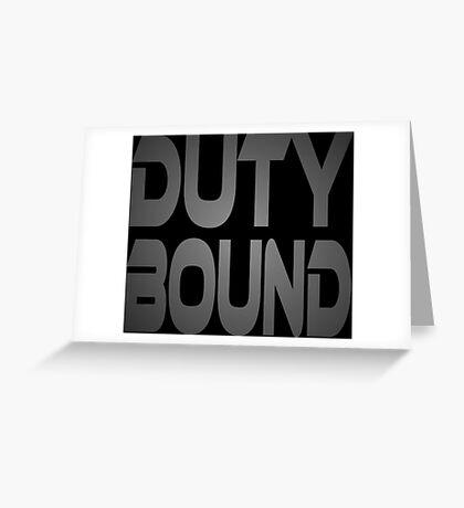 Duty Bound Greeting Card