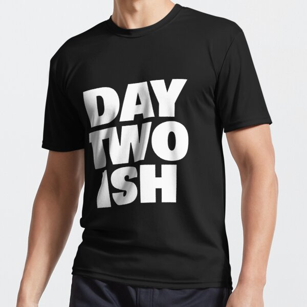 Day Two Ish (Day One Ish Parody) Active T-Shirt