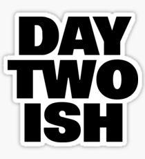Day Two Ish (Day One Ish Parody) Sticker