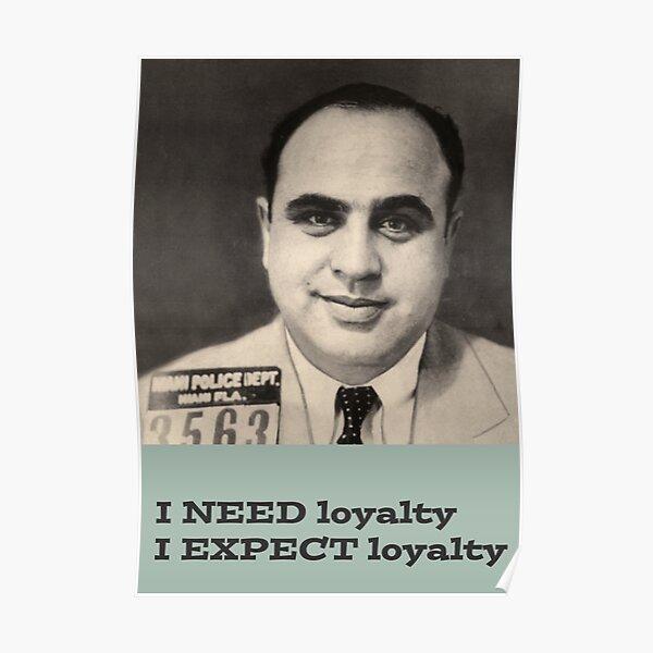 I need loyalty Al Capone Poster