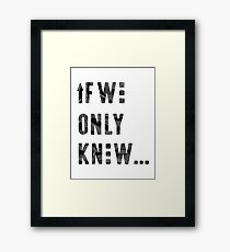 If We Only Knew Framed Print