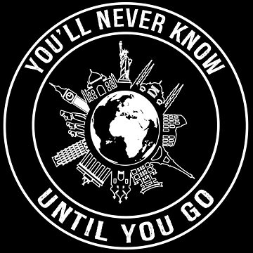 You'll Never Know, Until You Go - Funny Travel T-shirt by TeeHome