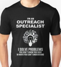 OUTREACH SPECIALIST - SOLVE PROBLEMS WHITE Unisex T-Shirt