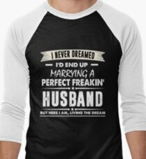 0f549f87ad4 I Never I d End Up Marrying a Perfect Freakin  Husband Shirt Men s Baseball