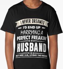 I Never I'd End Up Marrying a Perfect Freakin' Husband Shirt Long T-Shirt