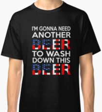 I'm Gonna Need Another Beer To Wash Down This Beer T-Shirt Classic T-Shirt