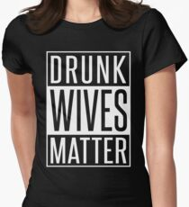 DRUNK WIVES MATTER Women's Fitted T-Shirt