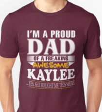 I am A Proud Dad of Freaking Awesome Kaylee  ..Yes, She Bought Me This T shirt T-Shirt