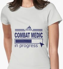 COMBAT MEDIC - IN PROGRESS Womens Fitted T-Shirt