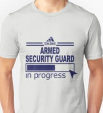 ARMED SECURITY GUARD - IN PROGRESS Unisex T-Shirt